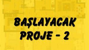 Başlayacak PROJE-2
